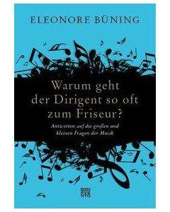 Eleonore Büning  Warum geht der Dirigent so oft zum Friseur?